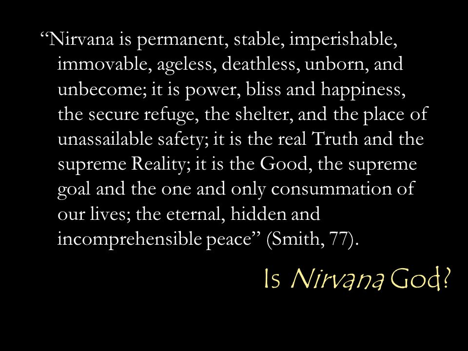 """Is Nirvana God? """"Nirvana is permanent, stable, imperishable, immovable, ageless, deathless, unborn, and unbecome; it is power, bliss and happiness, th"""