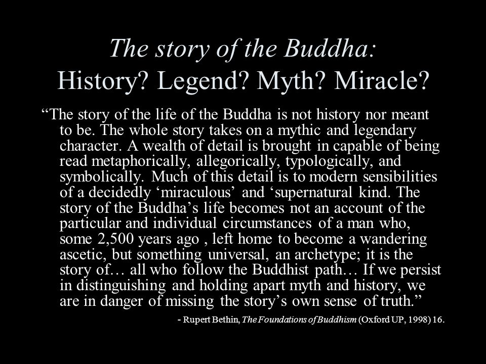 """The story of the Buddha: History? Legend? Myth? Miracle? """"The story of the life of the Buddha is not history nor meant to be. The whole story takes on"""