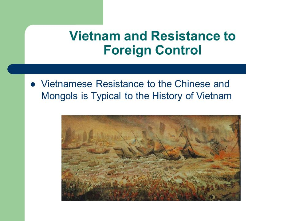 Vietnam and Resistance to Foreign Control Vietnamese Resistance to the Chinese and Mongols is Typical to the History of Vietnam