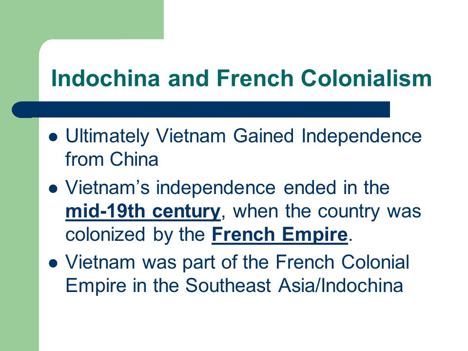 Indochina and French Colonialism Ultimately Vietnam Gained Independence from China Vietnam's independence ended in the mid-19th century, when the country was colonized by the French Empire.