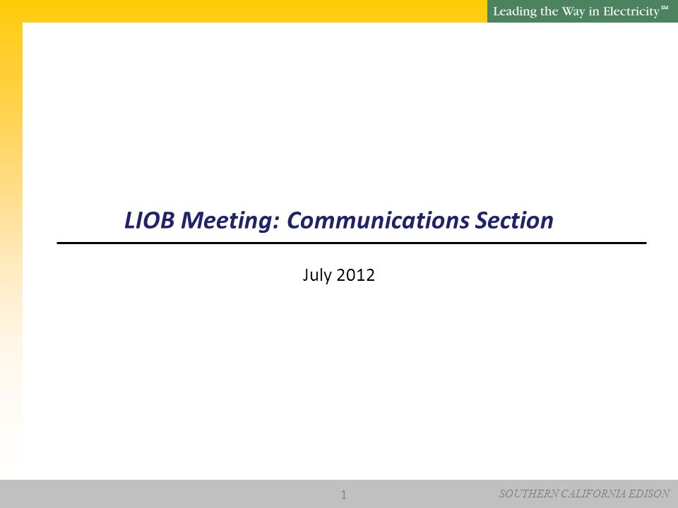SOUTHERN CALIFORNIA EDISON SM LIOB Meeting: Communications Section July 2012 1