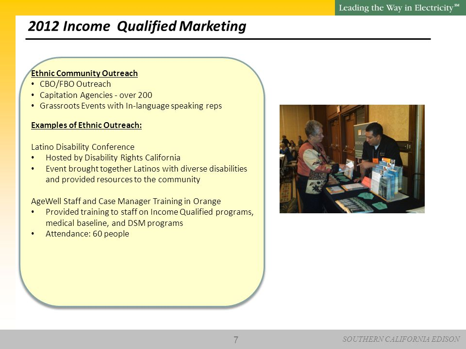 SOUTHERN CALIFORNIA EDISON SM 2012 Income Qualified Marketing 7 Ethnic Community Outreach CBO/FBO Outreach Capitation Agencies - over 200 Grassroots E