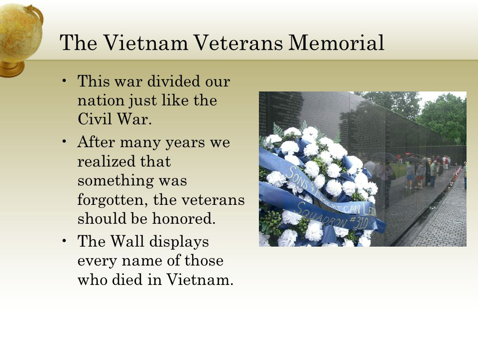 The Vietnam Veterans Memorial This war divided our nation just like the Civil War.