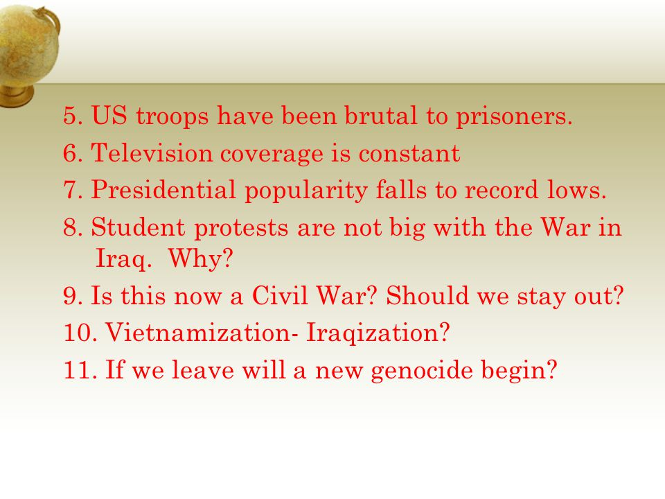 5. US troops have been brutal to prisoners. 6. Television coverage is constant 7. Presidential popularity falls to record lows. 8. Student protests ar