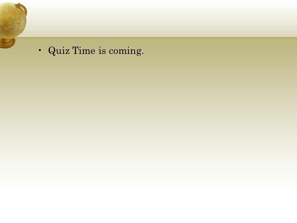 Quiz Time is coming.