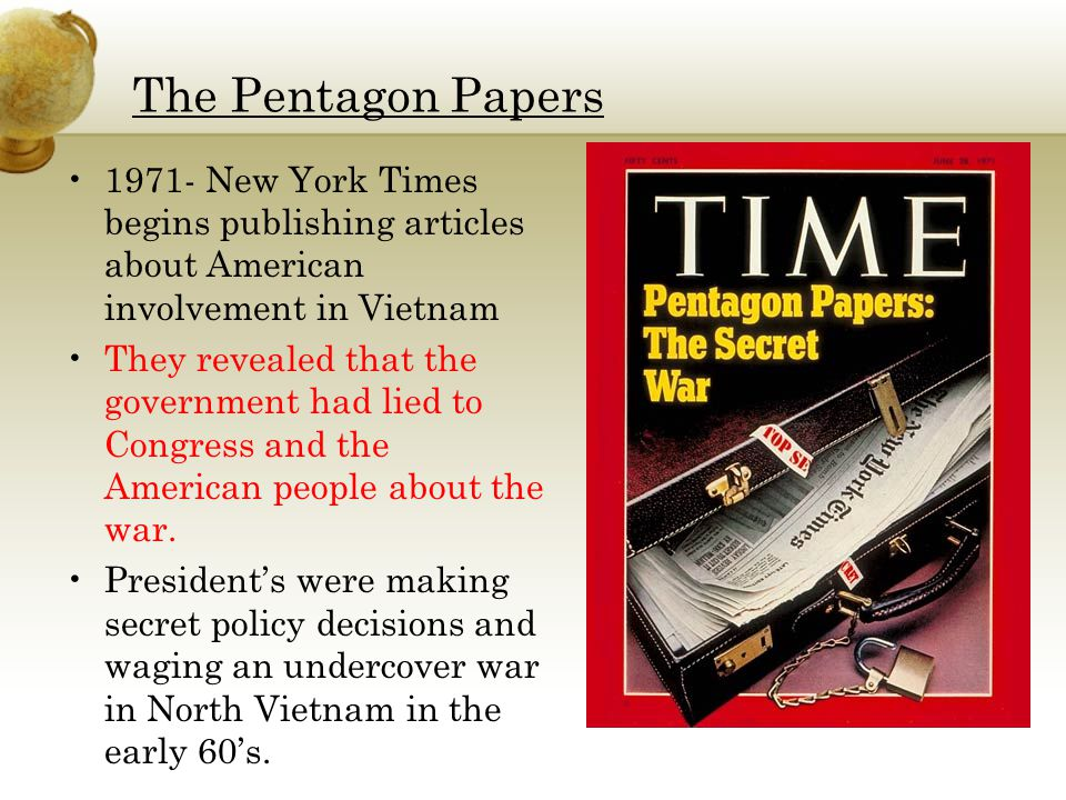 The Pentagon Papers 1971- New York Times begins publishing articles about American involvement in Vietnam They revealed that the government had lied to Congress and the American people about the war.