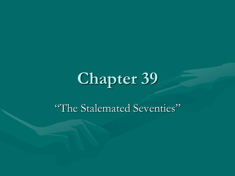Chapter 39 The Stalemated Seventies