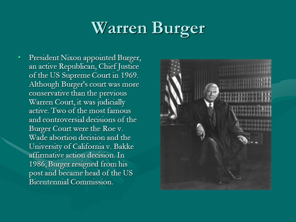 Warren Burger President Nixon appointed Burger, an active Republican, Chief Justice of the US Supreme Court in 1969.