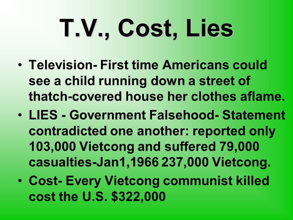 T.V., Cost, Lies Television- First time Americans could see a child running down a street of thatch-covered house her clothes aflame.