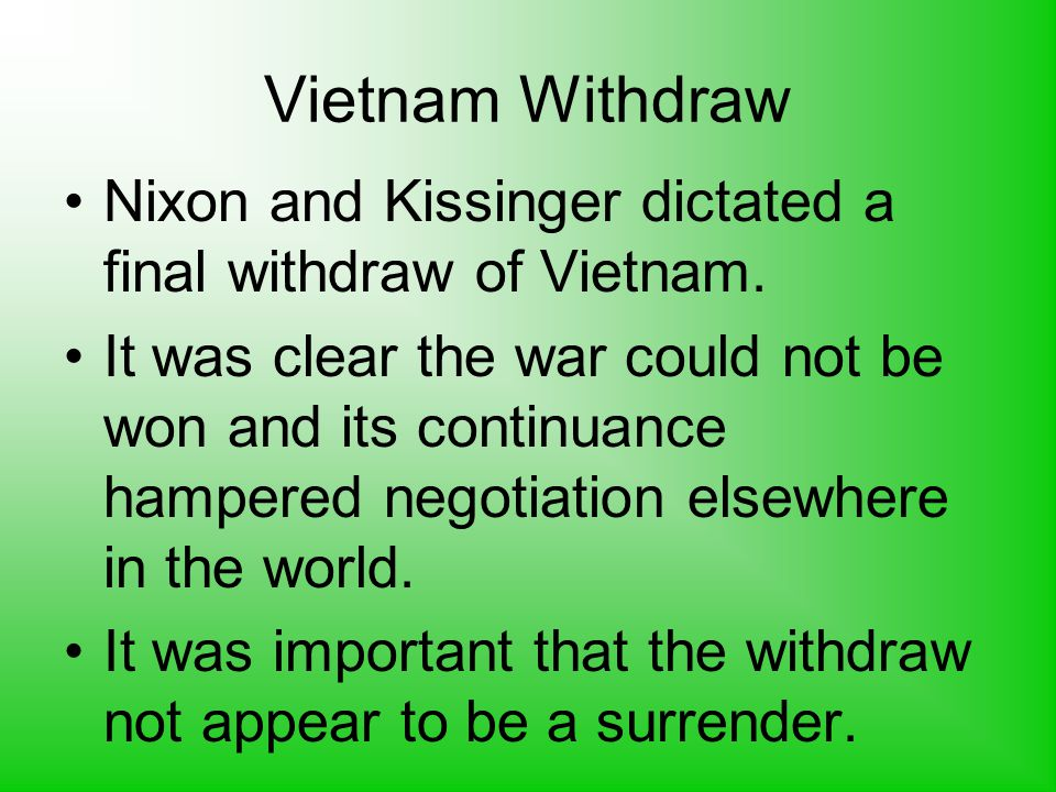 Vietnam Withdraw Nixon and Kissinger dictated a final withdraw of Vietnam.