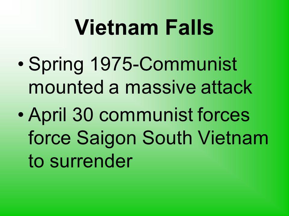 Vietnam Falls Spring 1975-Communist mounted a massive attack April 30 communist forces force Saigon South Vietnam to surrender