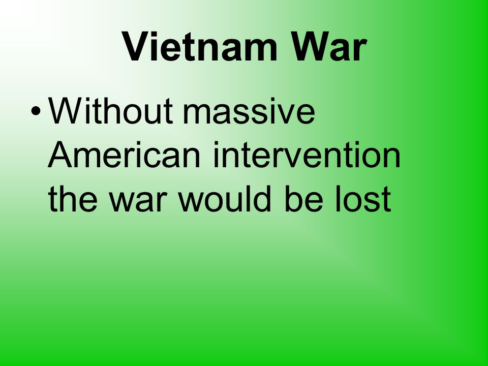 Vietnam War Without massive American intervention the war would be lost