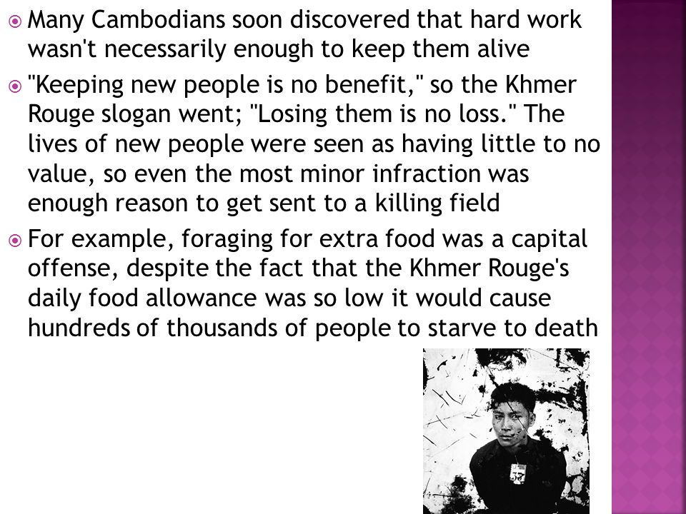  Many Cambodians soon discovered that hard work wasn't necessarily enough to keep them alive 