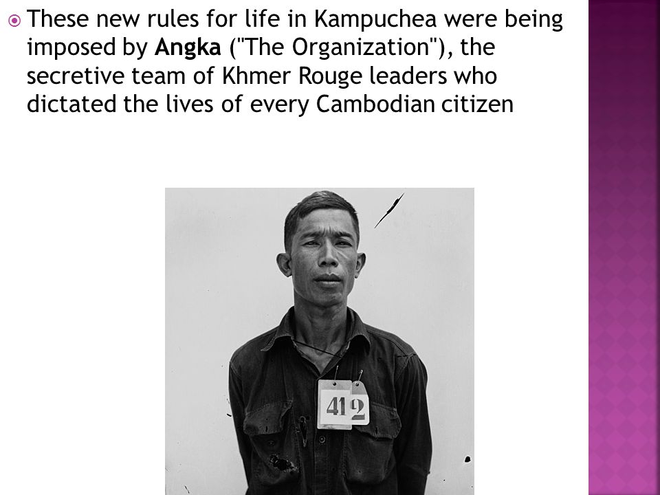  These new rules for life in Kampuchea were being imposed by Angka (