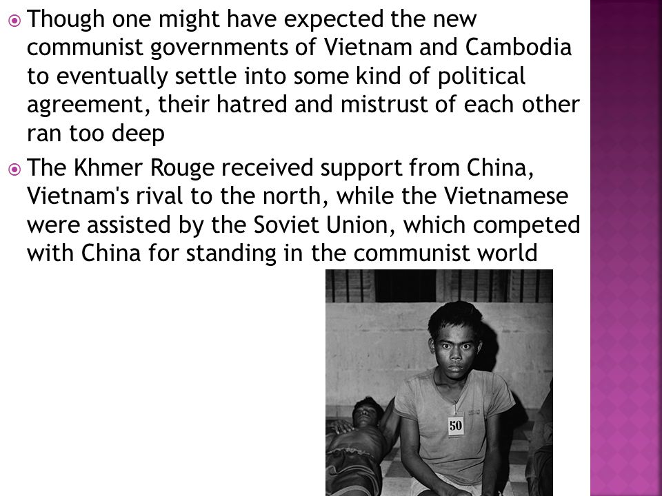  Though one might have expected the new communist governments of Vietnam and Cambodia to eventually settle into some kind of political agreement, the