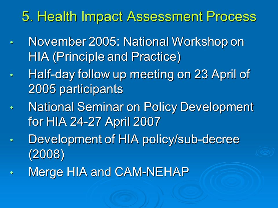 5. Health Impact Assessment Process November 2005: National Workshop on HIA (Principle and Practice) November 2005: National Workshop on HIA (Principl