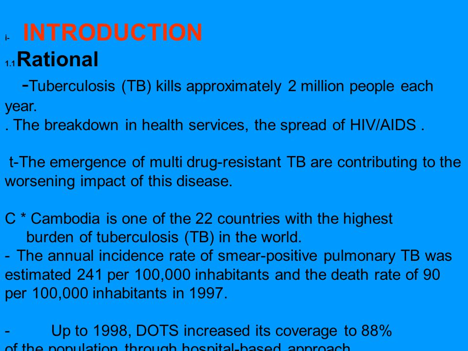 i- INTRODUCTION 1.1 Rational - Tuberculosis (TB) kills approximately 2 million people each year.. The breakdown in health services, the spread of HIV/