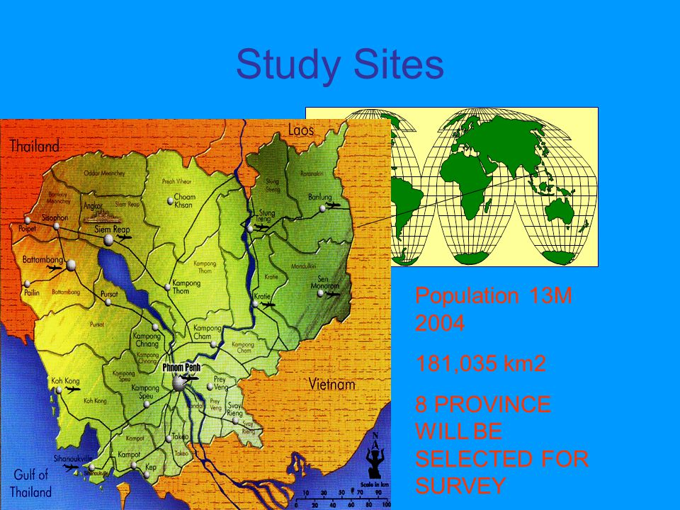 Study Sites Population 13M 2004 181,035 km2 8 PROVINCE WILL BE SELECTED FOR SURVEY