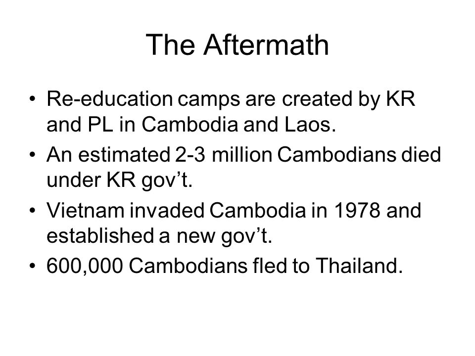 The Aftermath Re-education camps are created by KR and PL in Cambodia and Laos.