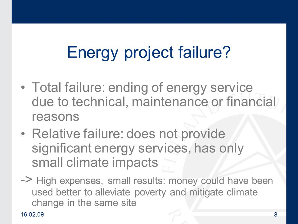 16.02.099 Reasons for failure Technical problems, unreliability Technology-driven projects Focus on output instead of outcome RE projects often do not alleviate poverty unless they combined with other projects Electricity does not turn into education or gender equity