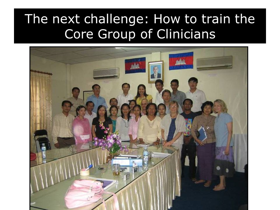 The next challenge: How to train the Core Group of Clinicians