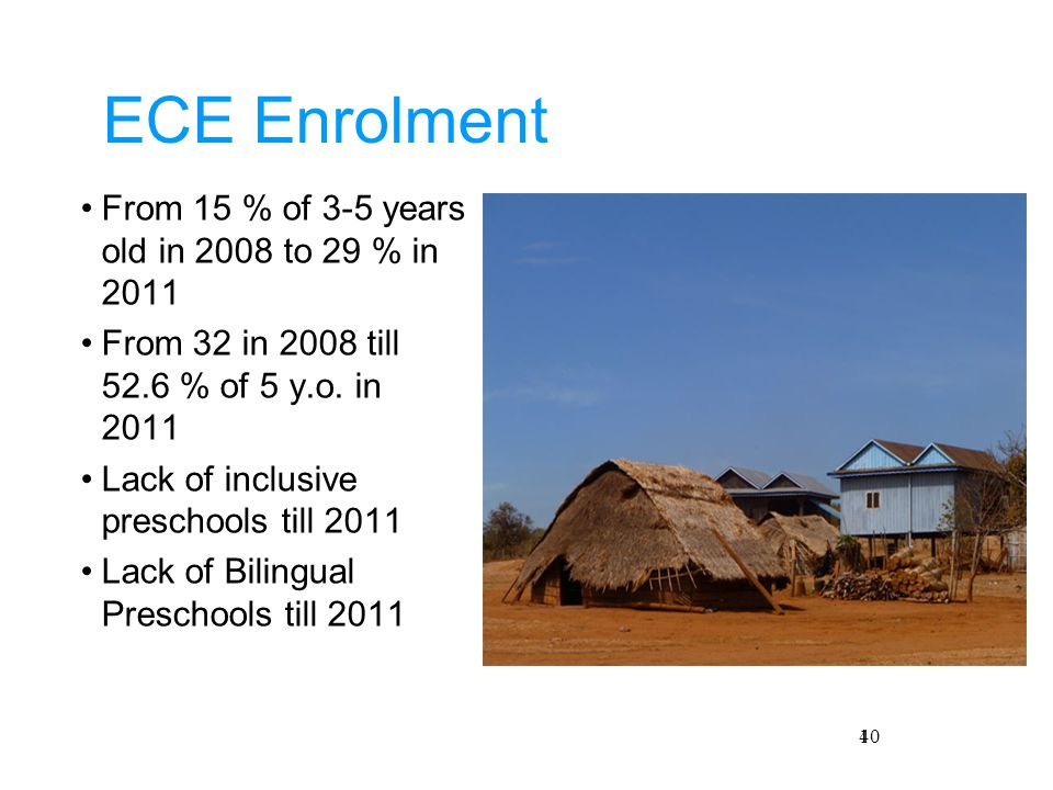 4 ECE Enrolment From 15 % of 3-5 years old in 2008 to 29 % in 2011 From 32 in 2008 till 52.6 % of 5 y.o.
