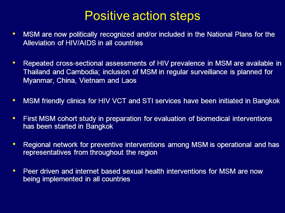 Positive action steps MSM are now politically recognized and/or included in the National Plans for the Alleviation of HIV/AIDS in all countries Repeat