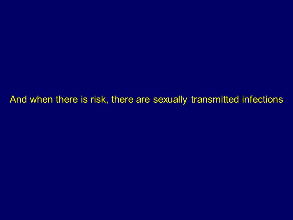 And when there is risk, there are sexually transmitted infections
