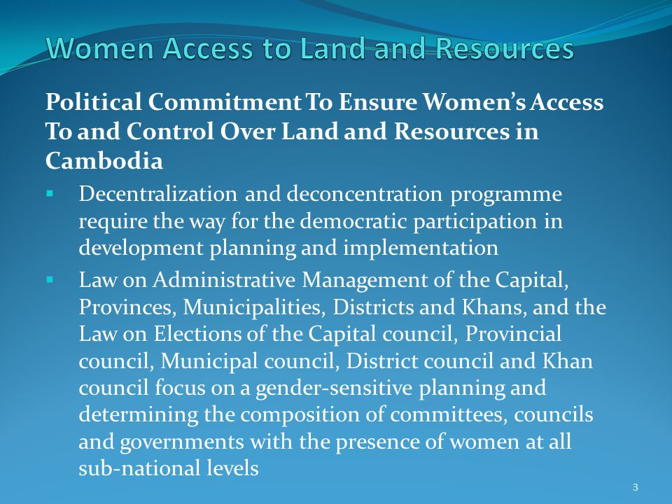 Political Commitment To Ensure Women's Access To and Control Over Land and Resources in Cambodia  Decentralization and deconcentration programme requ