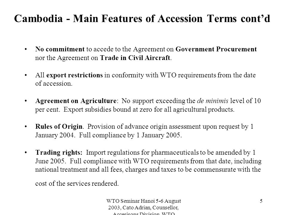 WTO Seminar Hanoi 5-6 August 2003, Cato Adrian, Counsellor, Accesisons Division, WTO 16 Former Yugoslav Republic of Macedonia (FYROM) FYROM applied for accession in December 1994.