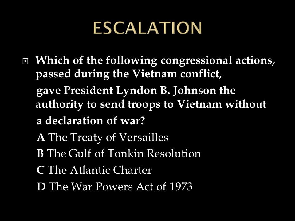  Which of the following congressional actions, passed during the Vietnam conflict, gave President Lyndon B.
