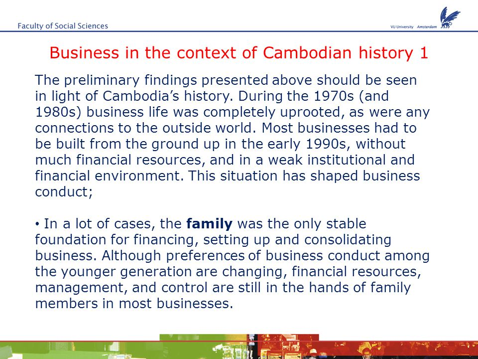 Business in the context of Cambodian history 1 The preliminary findings presented above should be seen in light of Cambodia's history.