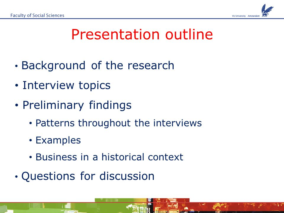 Presentation outline Background of the research Interview topics Preliminary findings Patterns throughout the interviews Examples Business in a historical context Questions for discussion