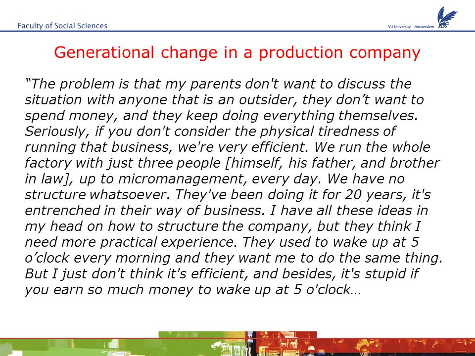 Generational change in a production company The problem is that my parents don t want to discuss the situation with anyone that is an outsider, they don't want to spend money, and they keep doing everything themselves.
