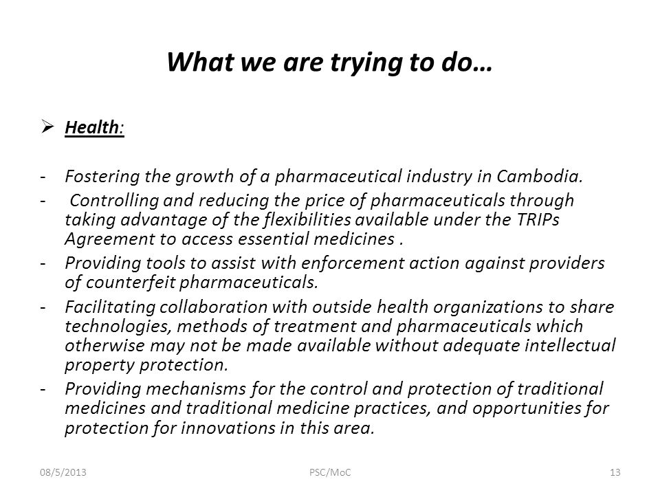 What we are trying to do…  Health: -Fostering the growth of a pharmaceutical industry in Cambodia.