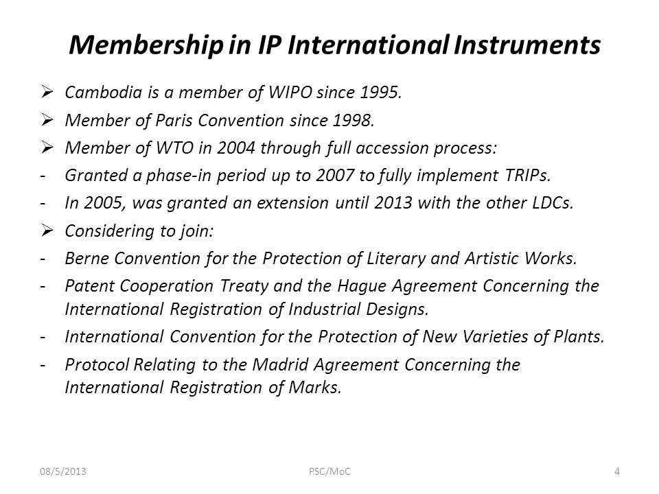 Membership in IP International Instruments  Cambodia is a member of WIPO since 1995.