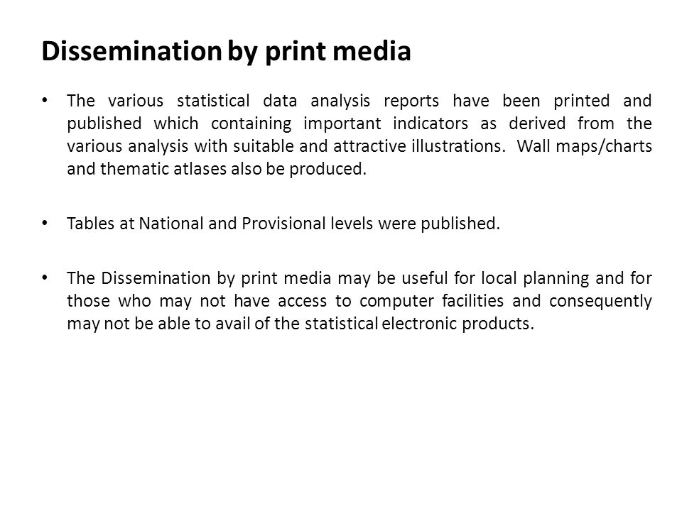 Dissemination by print media The various statistical data analysis reports have been printed and published which containing important indicators as derived from the various analysis with suitable and attractive illustrations.
