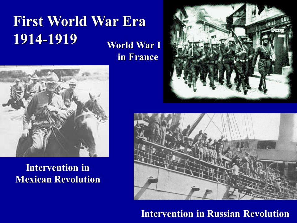 First World War Era 1914-1919 Intervention in Mexican Revolution World War I in France Intervention in Russian Revolution