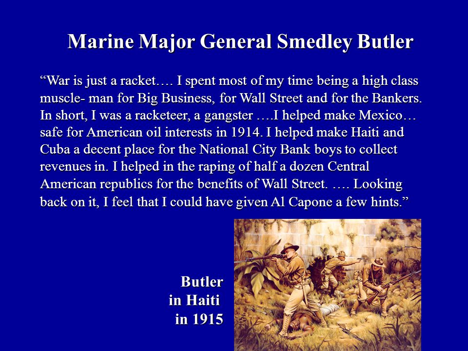 """Marine Major General Smedley Butler """"War is just a racket…. I spent most of my time being a high class muscle- man for Big Business, for Wall Street a"""