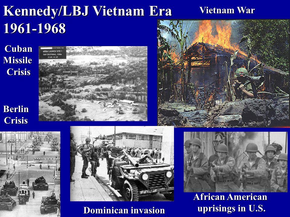 Kennedy/LBJ Vietnam Era 1961-1968 CubanMissileCrisis BerlinCrisis Dominican invasion African American uprisings in U.S. uprisings in U.S. Vietnam War