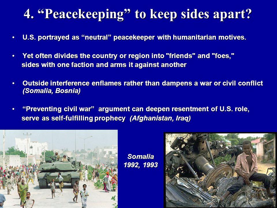 "4. ""Peacekeeping"" to keep sides apart? 4. ""Peacekeeping"" to keep sides apart? U.S. portrayed as ""neutral"" peacekeeper with humanitarian motives.U.S. p"