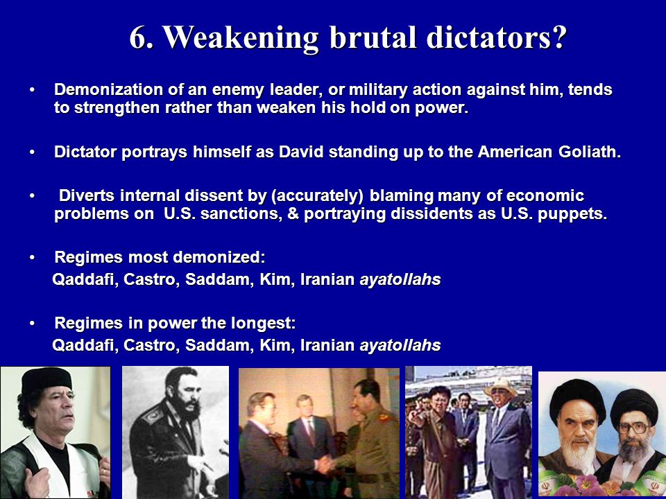 6. Weakening brutal dictators? 6. Weakening brutal dictators? Demonization of an enemy leader, or military action against him, tends to strengthen rat