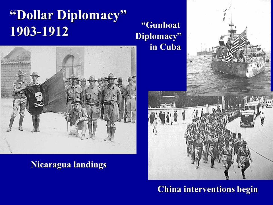 """Dollar Diplomacy"" 1903-1912 Nicaragua landings China interventions begin ""Gunboat ""GunboatDiplomacy"" in Cuba in Cuba"