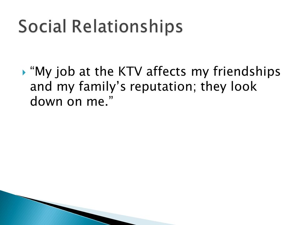  My job at the KTV affects my friendships and my family's reputation; they look down on me.