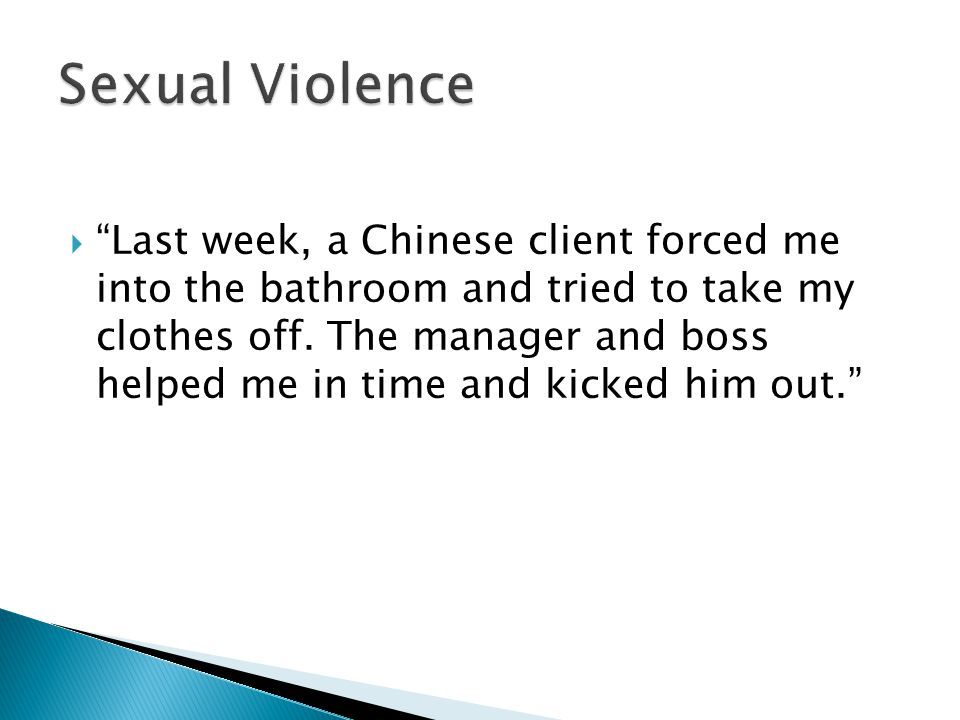  Last week, a Chinese client forced me into the bathroom and tried to take my clothes off.