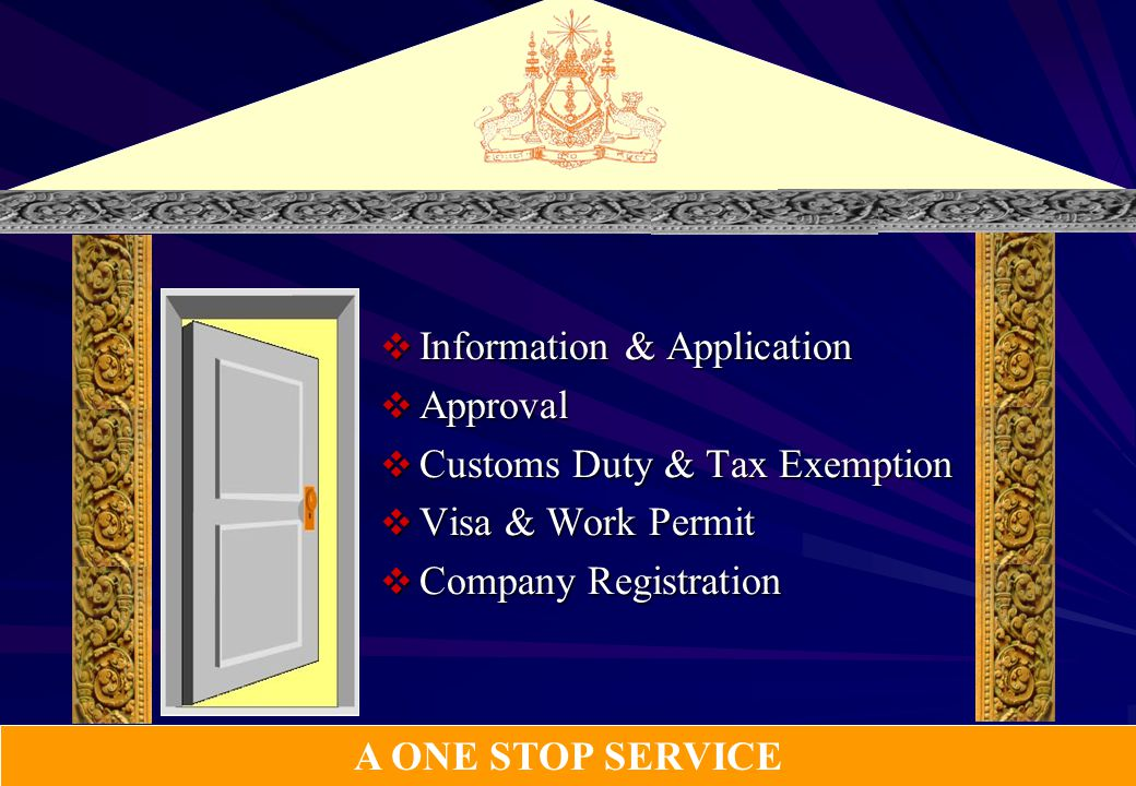  Information & Application  Approval  Customs Duty & Tax Exemption  Visa & Work Permit  Company Registration A ONE STOP SERVICE
