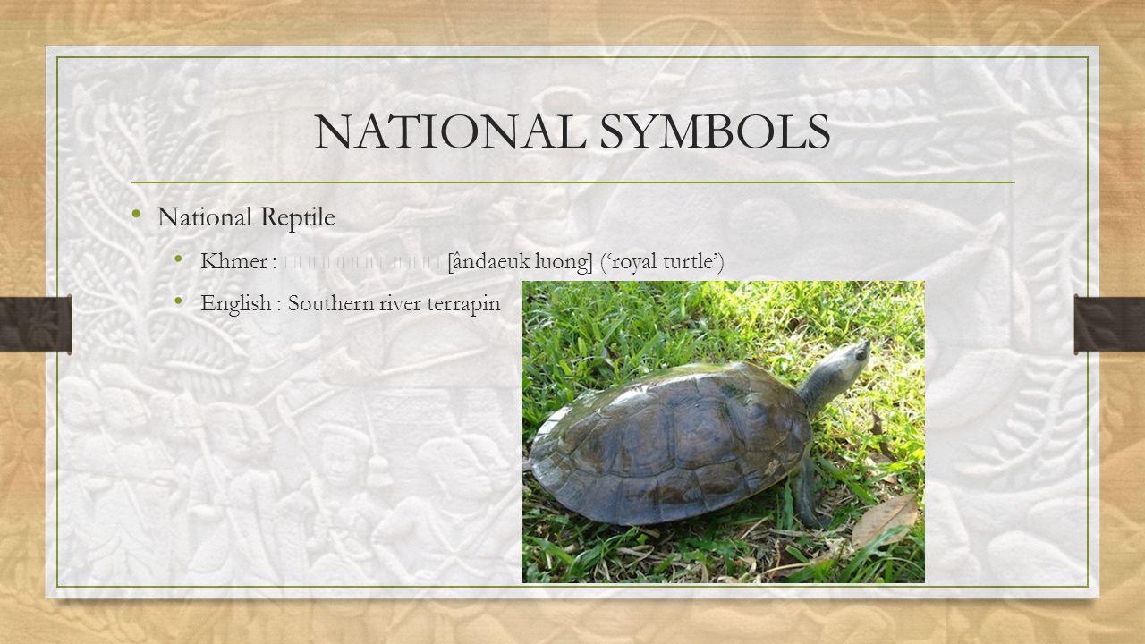 NATIONAL SYMBOLS National Reptile Khmer : [ândaeuk luong] ('royal turtle') English : Southern river terrapin
