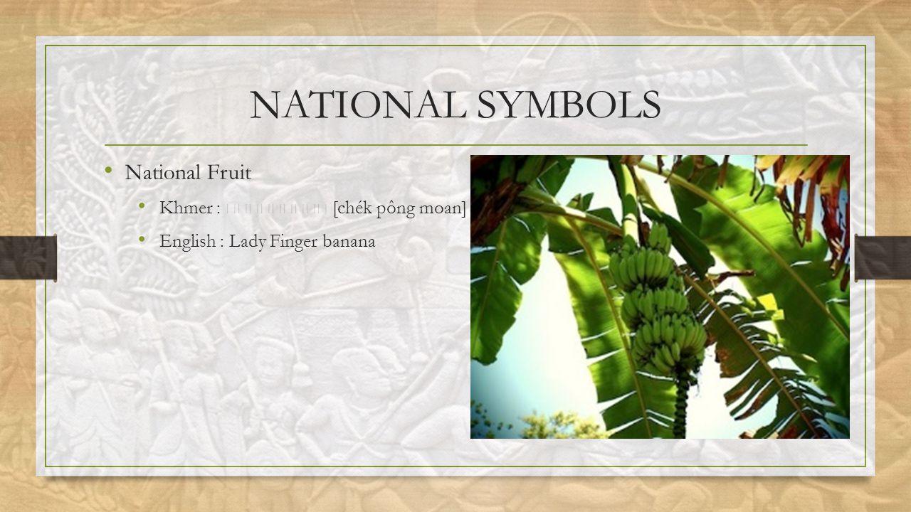 NATIONAL SYMBOLS National Fruit Khmer : [chék pông moan] English : Lady Finger banana