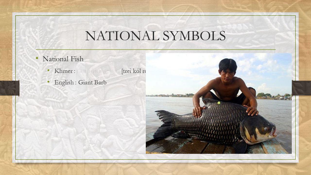 NATIONAL SYMBOLS National Fish Khmer : [trei kól reang] English : Giant Barb