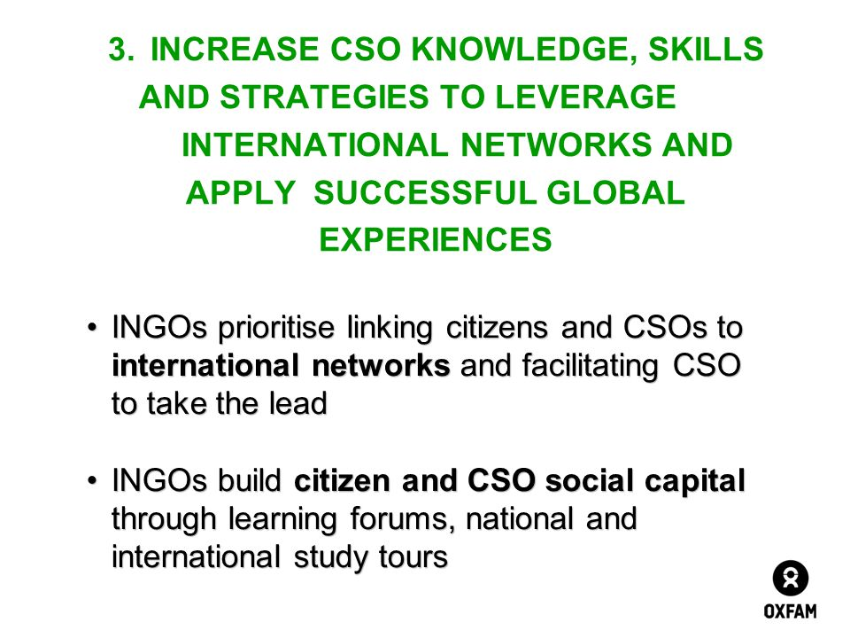 3.INCREASE CSO KNOWLEDGE, SKILLS AND STRATEGIES TO LEVERAGE INTERNATIONAL NETWORKS AND APPLY SUCCESSFUL GLOBAL EXPERIENCES INGOs prioritise linking ci